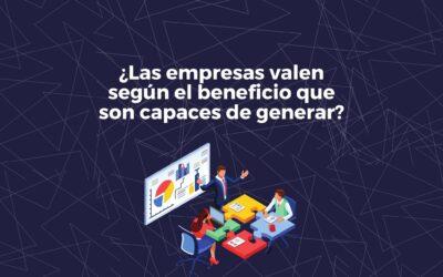 ¿Las empresas valen según el beneficio que son capaces de generar?