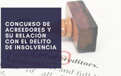 El concurso de acreedores y su relación con el delito de insolvencia punible