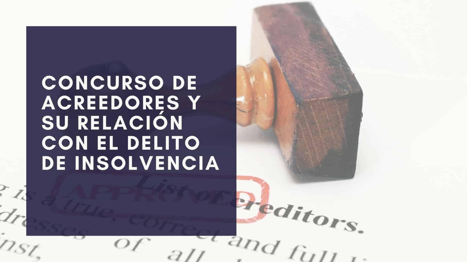 Concurso de Acreedores y su relación con el Delito de Insolvencia punible