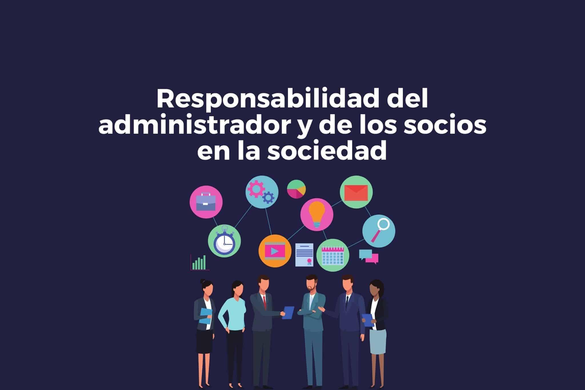 Responsabilidad del socio y el administrador en la sociedad